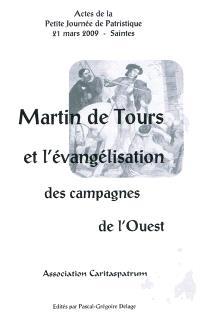 Martin de Tours et l'évangélisation des campagnes de l'Ouest : actes de la Petite journée de patristique, 21 mars 2009, Saintes