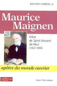 Maurice Maignen : frère de Saint-Vincent-de-Paul (1822-1890) : apôtre du monde ouvrier
