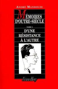 Mémoires d'outre-siècle. Volume 1, D'une résistance à l'autre