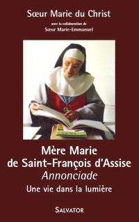 Mère Marie de Saint-François d'Assise : annonciade : une vie dans la lumière