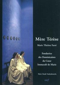 Mère Térèse : Marie-Thérèse Farré, 1830-1894 : fondatrice de la Congrégation des dominicaines garde-malades du Coeur immaculé de Marie de Bourg-en-Bresse au diocèse de Belley-Ars (France)