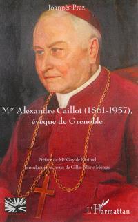 Mgr Alexandre Caillot (1861-1957), évêque de Grenoble
