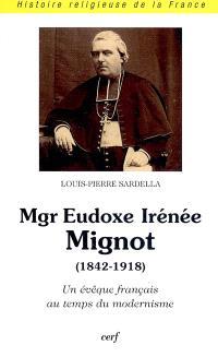 Mgr Eudoxe-Irénée Mignot (1842-1918) : un évêque français au temps du modernisme