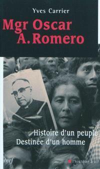 Mgr Oscar A. Romero : histoire d'un peuple, destinée d'un homme