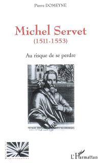 Michel Servet (1511-1553) : au risque de se perdre