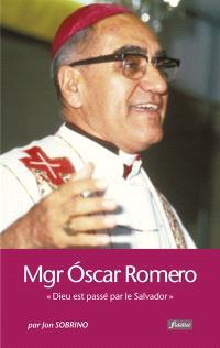 Monseigneur Oscar Romero : Dieu est passé par le Salvador