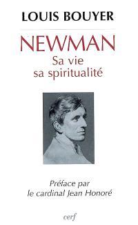 Newman : sa vie, sa spiritualité