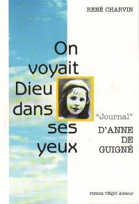 On voyait Dieu dans ses yeux : journal d'Anne de Guigné
