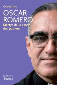 Oscar Romero : martyr de la cause des pauvres : biographie