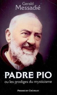 Padre Pio ou Les prodiges du mysticisme