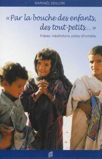 Par la bouche des enfants, des tout-petits... : prières, méditations, pistes d'homélie