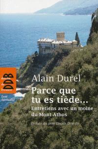 Parce que tu es tiède... : entretiens avec un moine du mont Athos