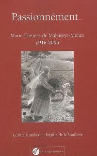 Passionnément : Marie-Thérèse de Maleissye-Melun (1916-2005)