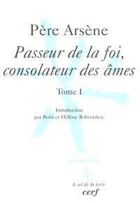 Père Arsène. Volume 1, Passeur de la foi, consolateur des âmes