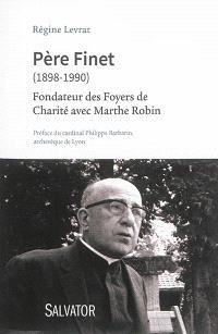 Père Finet (1898-1990) : fondateur des Foyers de charité avec Marthe Robin