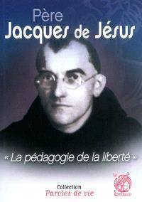 Père Jacques de Jésus : la pédagogie de la liberté