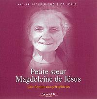 Petite soeur Magdeleine de Jésus : une femme aux périphéries