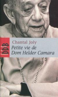 Petite vie de dom Helder Camara : l'empreinte d'un prophète