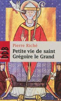 Petite vie de saint Grégoire le Grand : 540-604