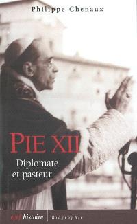 Pie XII : diplomate et pasteur