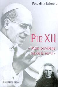 Pie XII : mon privilège fut de le servir