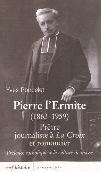 Pierre l'Ermite (1863-1959) : prêtre, journaliste à La Croix et romancier : présence catholique à la culture de masse
