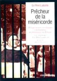 Prêcheur de la miséricorde : de la prédication aux détenues à la fondation des dominicaines de : Béthanie