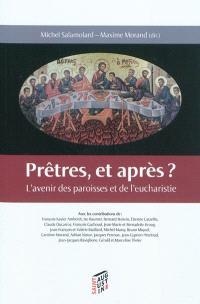 Prêtres, et après ? : l'avenir des paroisses et de l'eucharistie