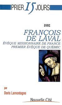 Prier 15 jours avec François de Laval : évêque missionnaire de France, premier évêque de Québec
