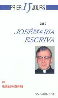 Prier 15 jours avec Josémaria Escriva