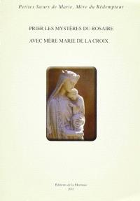 Prier les mystères du Rosaire avec mère Marie de la Croix