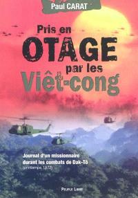 Pris en otage par les Viet-cong : journal de captivité d'un missionnaire durant les combats de Dak-Tô : extraits du carnet de note de l'année 1972 de Paul Carat, prêtre des Missions étrangères de Paris