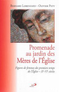 Promenade au jardin des mères de l'Eglise : figures de femmes des premiers temps de l'Eglise, IIe-VIe siècles