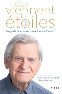 Que viennent les étoiles  : regards et attentes... avec Benoît Lacroix