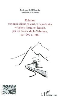 Relation sur mon séjour en exil et l'exode des religieux jusqu'en Russie, par un novice de La Valsainte, de 1797 à 1800