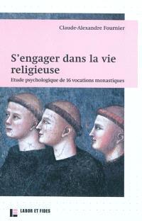 S'engager dans la vie religieuse : étude psychologique de 16 vocations monastiques