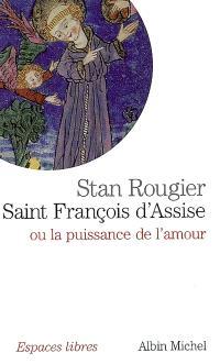 Saint François d'Assise ou La puissance de l'amour