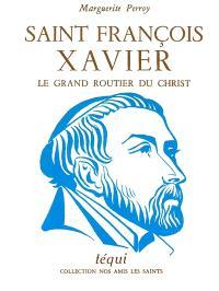 Saint François Xavier : le grand routier du Christ