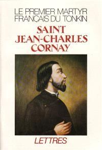Saint Jean-Charles Cornay : 1809-1837, le premier martyr français du Tonkin, lettres
