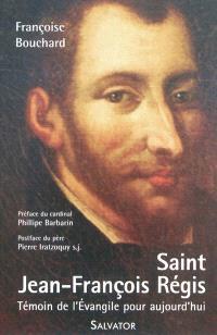 Saint Jean-François Régis, 1597-1640 : un témoin de l'Evangile pour aujourd'hui