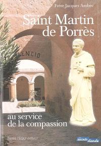 Saint Martin de Porrès : au service de la compassion : les frères coopérateurs dominicains Simon de Ballachi, Jacques d'Ulm et Jean Macias