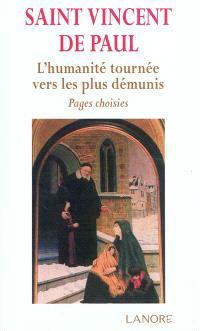 Saint Vincent de Paul : l'humanité tournée vers les plus démunis : pages choisies