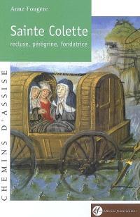 Sainte Colette : recluse, pérégrine, fondatrice, 1381-1447