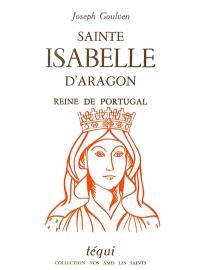 Sainte Isabelle d'Aragon : reine de Portugal, mère de la paix