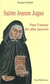 Sainte Jeanne Jugan (1792-1879) : pour l'amour des plus pauvres