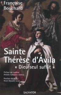 Sainte Thérèse d'Avila, 1515-1582 : Dieu seul suffit
