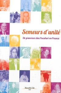 Semeurs d'unité : 26 pionniers des Focolari en France
