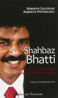 Shahbaz Bhatti : chrétien et pakistanais jusqu'au dernier souffle