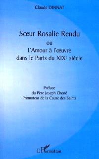 Soeur Rosalie Rendu ou L'amour à l'oeuvre dans le Paris du XIXe siècle