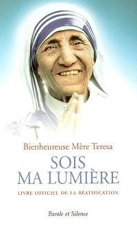Sois ma lumière : Bienheureuse Teresa de Calcutta